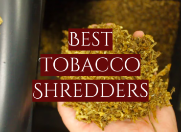 Best Tobacco Shredders