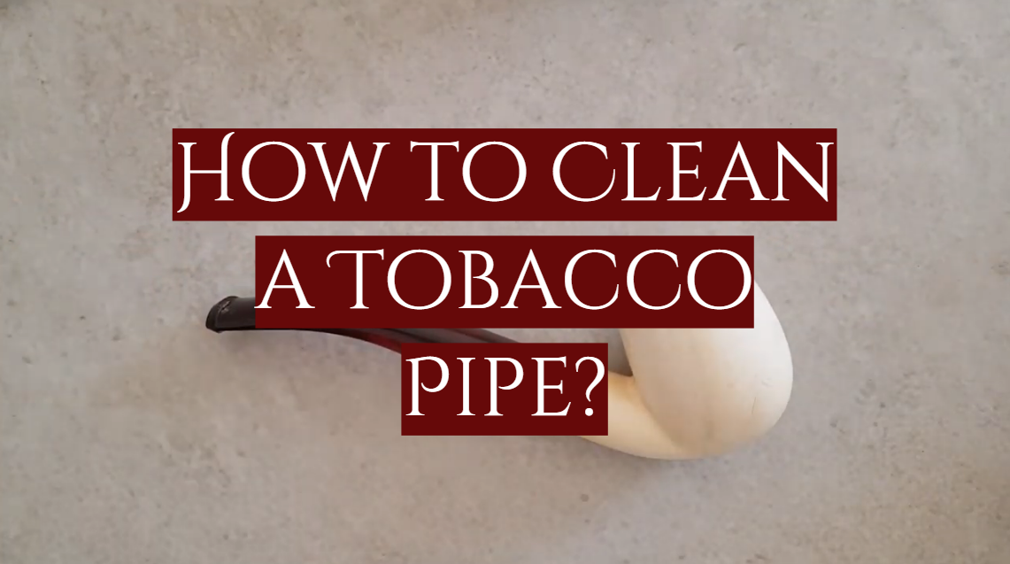 How to Clean a Tobacco Pipe?